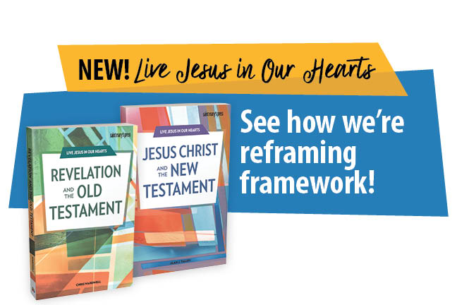 New! Live Jesus in Our Hearts: see how we're reframing framework.