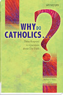 Why Do Catholics . . . ?
