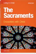 The Sacraments: Encounters with Christ, First Edition